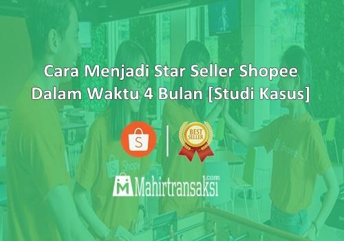 Cara Menjadi Star Seller Shopee Hanya Dalam Waktu 4 Bulan [Studi Kasus]