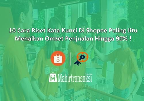 Cara Riset Kata Kunci Di Shopee Paling Jitu Menaikan Omzet Penjualan Hingga 90%