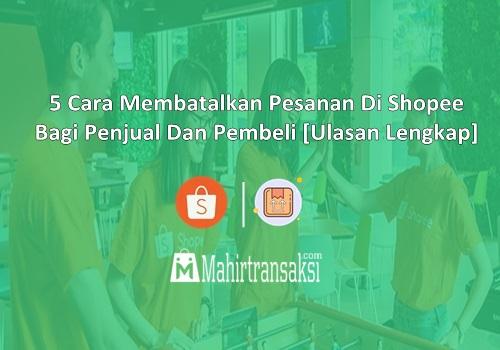 Cara Membatalkan Pesanan Di Shopee Bagi Penjual Dan Pembeli