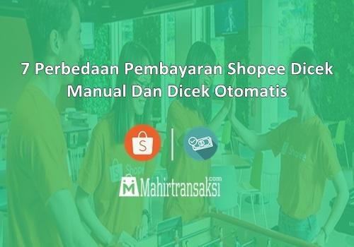 Perbedaan Pembayaran Shopee Dicek Manual Dan Dicek Otomatis