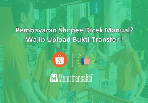 Cara Pembayaran Shopee Dicek Manual? Wajib Upload Bukti Transfer