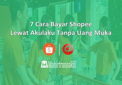 Cara Bayar Shopee Lewat Akulaku Tanpa Uang Muka