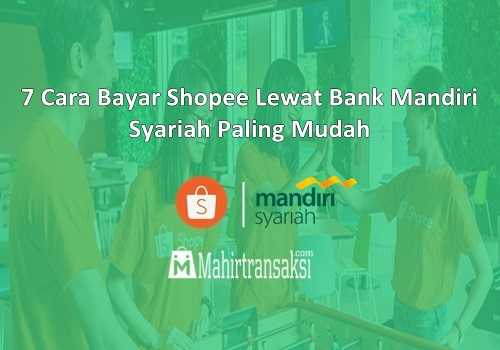 Berhasil 7 Cara Bayar Shopee Lewat Atm Mandiri Syariah Paling Mudah
