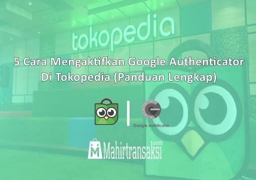 Cara Mengaktifkan Google Authenticator Di Tokopedia
