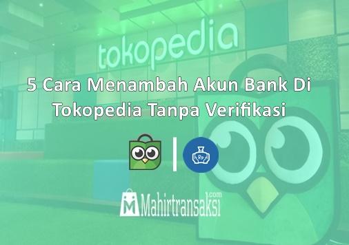 Cara Menambah Akun Bank Di Tokopedia Tanpa Verifikasi