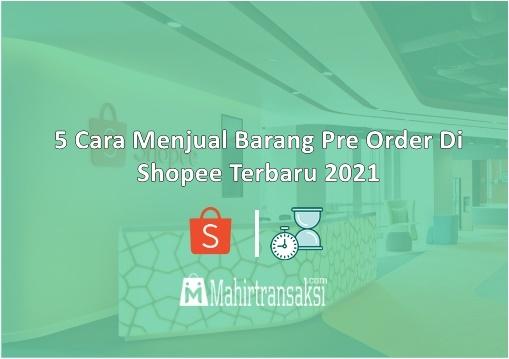 Cara Menjual Barang Pre Order Di Shopee Terbaru