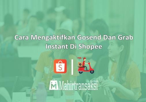 Cara Mengaktifkan Gosend Dan Grab Instant Di Shopee