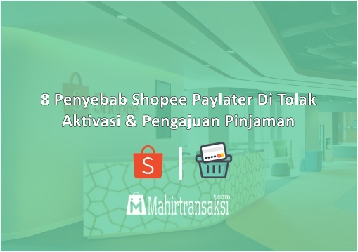 Penyebab Shopee Paylater Ditolak Aktivasi & Pengajuan Pinjaman