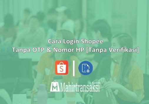 Cara Login Shopee Tanpa OTP & Nomor HP [Tanpa Verifikasi]