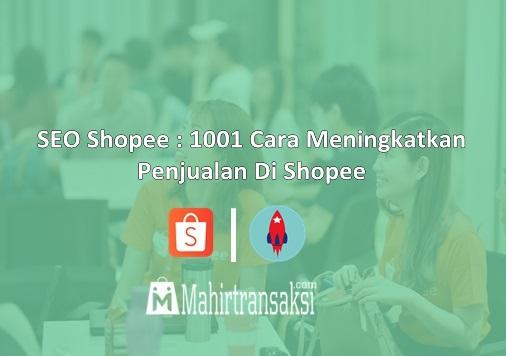 SEO Shopee : 1001 Cara Meningkatkan Penjualan Di Shopee