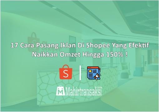 17 Cara Pasang Iklan Di Shopee Yang Efektif Naikkan Omzet Hingga 150% !