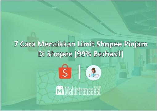 Cara Menaikkan Limit Shopee Pinjam [99% Berhasil]