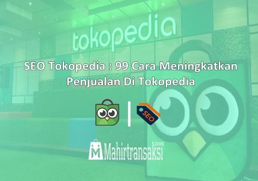 SEO Tokopedia : 99 Cara Meningkatkan Penjualan Di Tokopedia