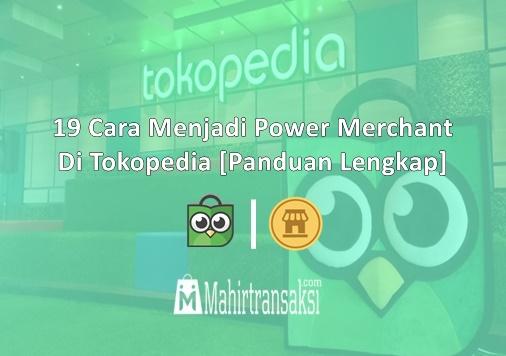 Cara Menjadi Power Merchant Di Tokopedia [Update 2021]