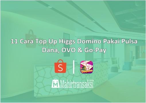 Cara Top Up Higgs Domino Pakai Pulsa, Dana, OVO & Go-Pay