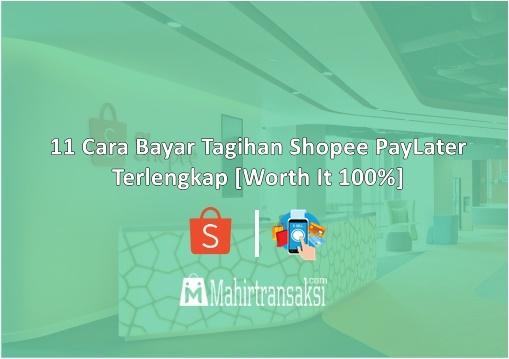 11 Cara Bayar Tagihan Shopee PayLater Terlengkap