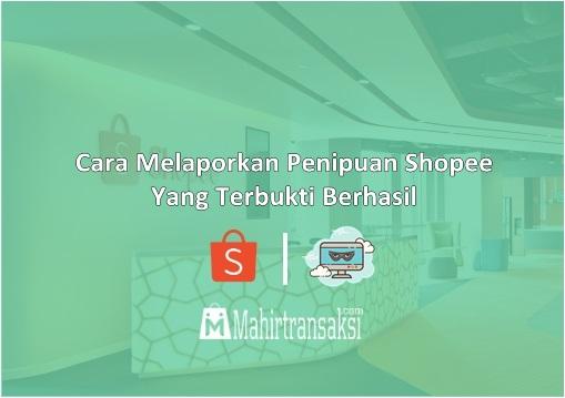 Cara Melaporkan Penipuan Shopee Yang Terbukti Berhasil