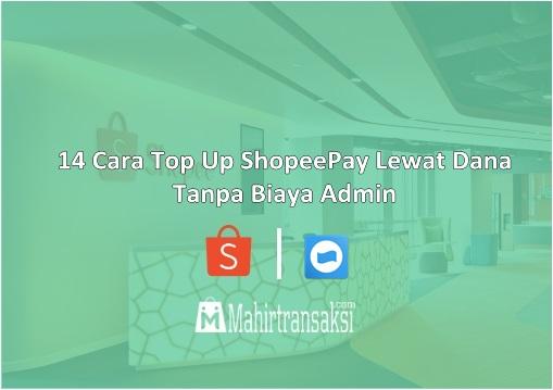 14 Cara Top Up ShopeePay Lewat Dana Tanpa Biaya Admin