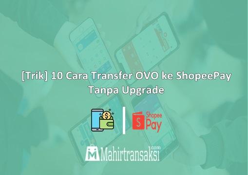 Cara Transfer OVO ke ShopeePay Tanpa Upgrade