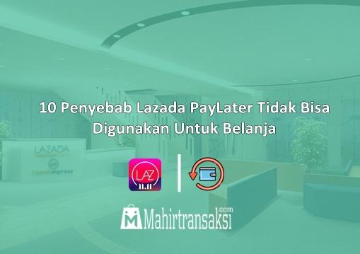 Penyebab Lazada PayLater Tidak Bisa Digunakan Untuk Belanja