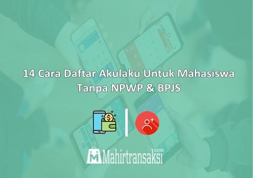 Cara Daftar Akulaku Untuk Mahasiswa Tanpa NPWP & BPJS