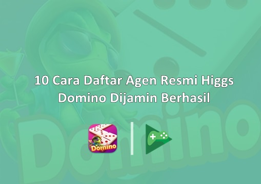 Cara Daftar Agen Resmi Higgs Domino