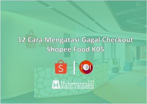 Cara Mengatasi Gagal Checkout Shopee Food K05